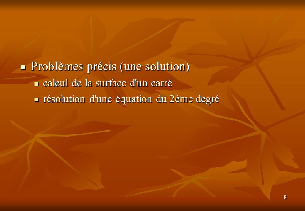 8 Problèmes précis (une solution) Problèmes précis (une solution) calcul de la surface d un carré calcul de la surface d un carré résolution d une équation du 2ème degré résolution d une équation du 2ème degré