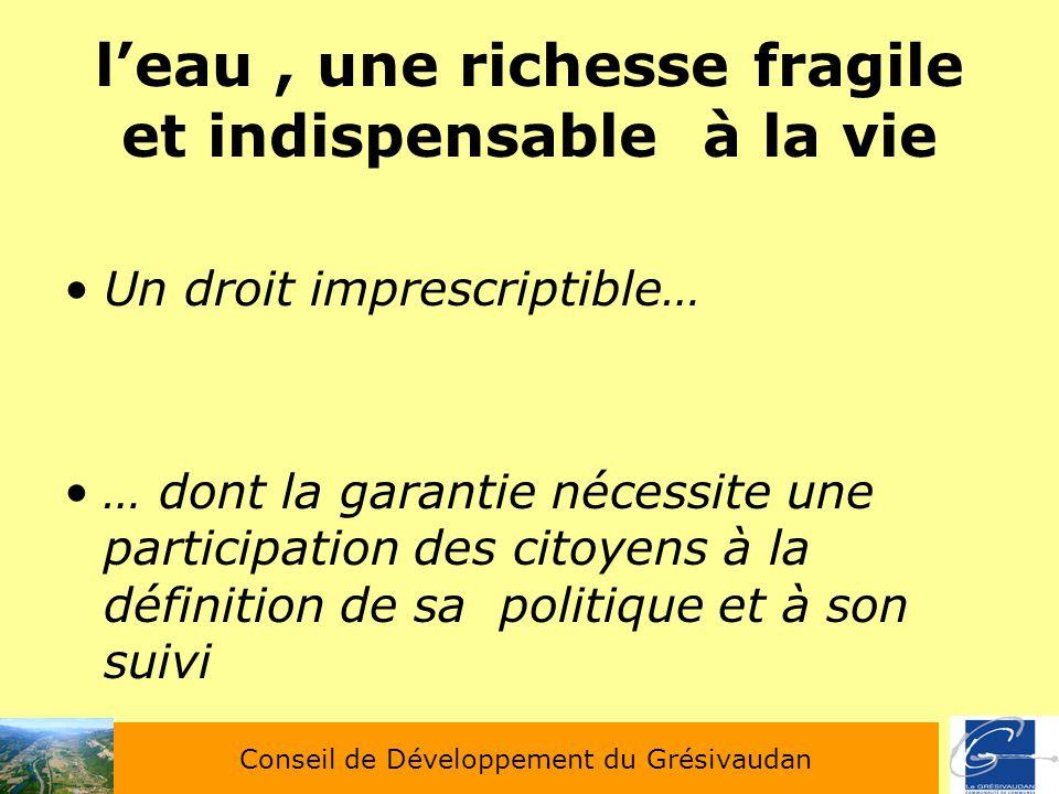 leau, une richesse fragile et indispensable à la vie Un droit imprescriptible… … dont la garantie nécessite une participation des citoyens à la défini