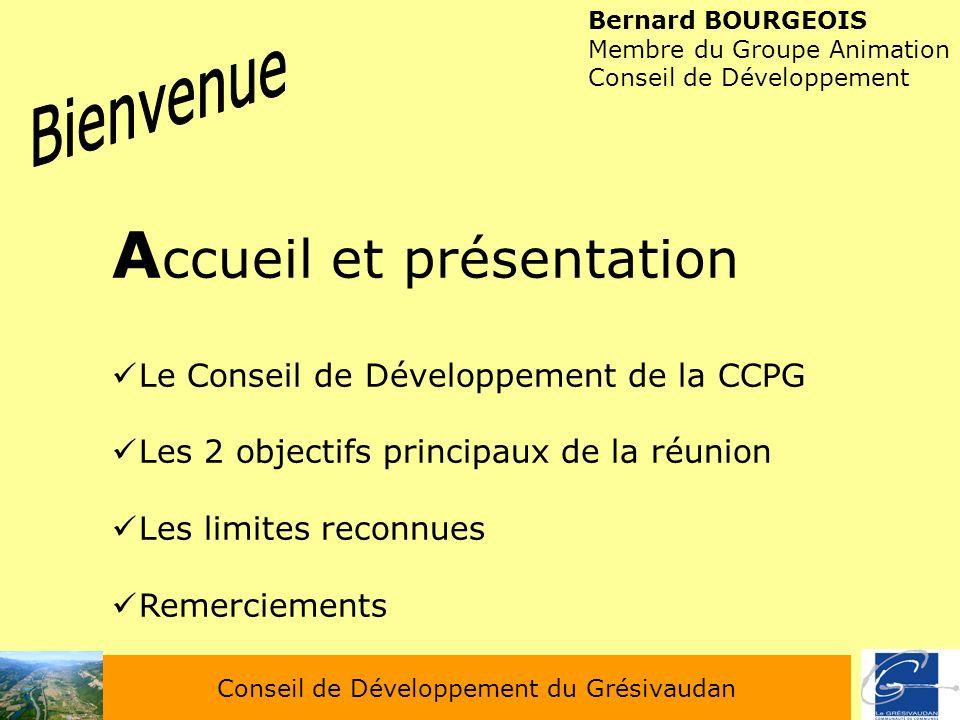 Conseil de Développement du Grésivaudan Bernard BOURGEOIS Membre du Groupe Animation Conseil de Développement A ccueil et présentation Le Conseil de D