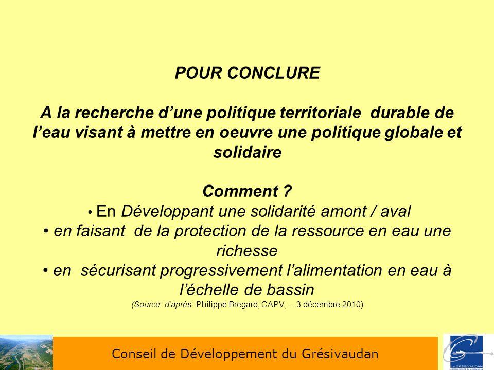 POUR CONCLURE A la recherche dune politique territoriale durable de leau visant à mettre en oeuvre une politique globale et solidaire Comment ? En Dév
