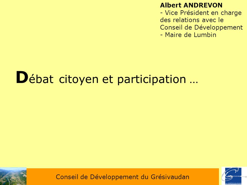 Conseil de Développement du Grésivaudan Albert ANDREVON - Vice Président en charge des relations avec le Conseil de Développement - Maire de Lumbin D