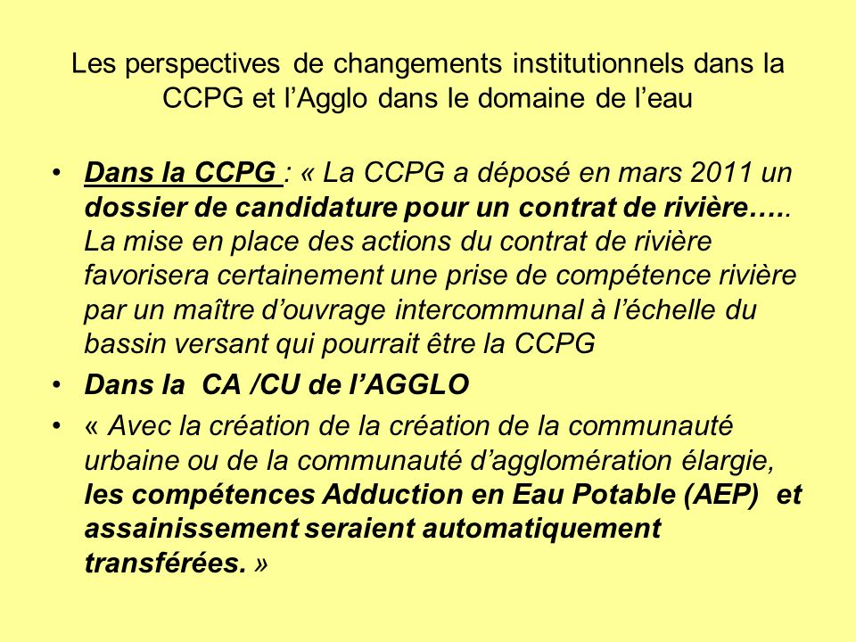 Les perspectives de changements institutionnels dans la CCPG et lAgglo dans le domaine de leau Dans la CCPG : « La CCPG a déposé en mars 2011 un dossi