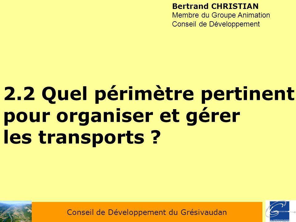 Conseil de Développement du Grésivaudan Bertrand CHRISTIAN Membre du Groupe Animation Conseil de Développement 2.2 Quel périmètre pertinent pour organ