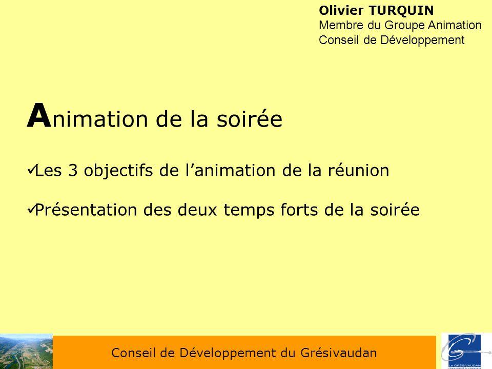 Conseil de Développement du Grésivaudan Olivier TURQUIN Membre du Groupe Animation Conseil de Développement A nimation de la soirée Les 3 objectifs de