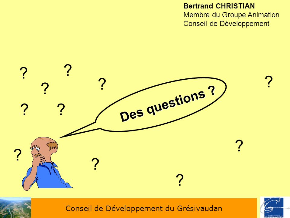 Bertrand CHRISTIAN Membre du Groupe Animation Conseil de Développement Des questions ? ? ? ? ?? ? ? ? ? ? ?