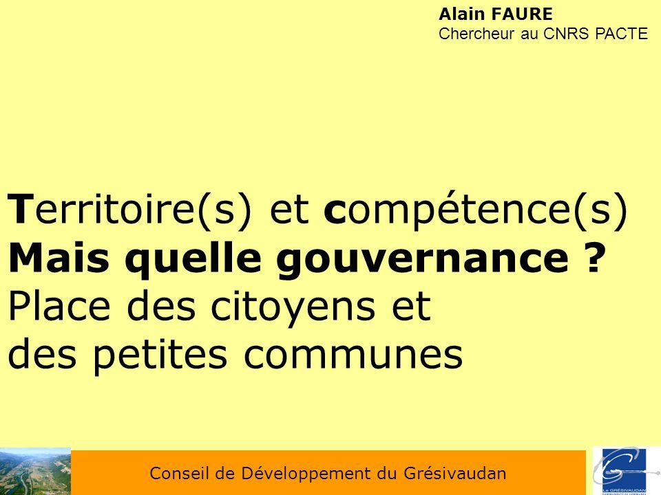 Conseil de Développement du Grésivaudan Alain FAURE Chercheur au CNRS PACTE Territoire(s) et compétence(s) Mais quelle gouvernance ? Place des citoyen