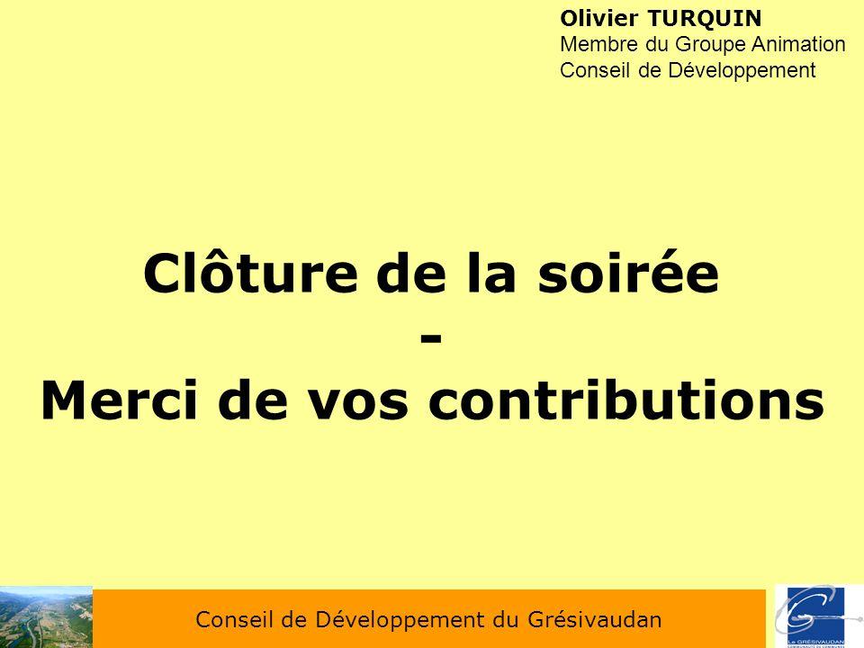 Conseil de Développement du Grésivaudan Clôture de la soirée - Merci de vos contributions Olivier TURQUIN Membre du Groupe Animation Conseil de Dévelo
