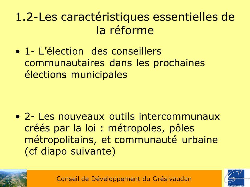 1.2-Les caractéristiques essentielles de la réforme 1- Lélection des conseillers communautaires dans les prochaines élections municipales 2- Les nouve