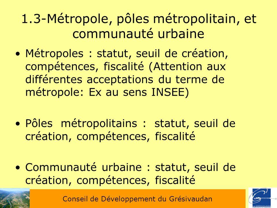 1.3-Métropole, pôles métropolitain, et communauté urbaine Métropoles : statut, seuil de création, compétences, fiscalité (Attention aux différentes ac
