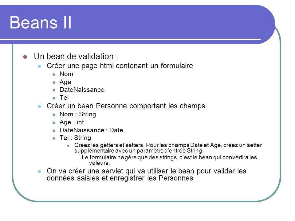 Beans II Un bean de validation : Créer une page html contenant un formulaire Nom Age DateNaissance Tel Créer un bean Personne comportant les champs No