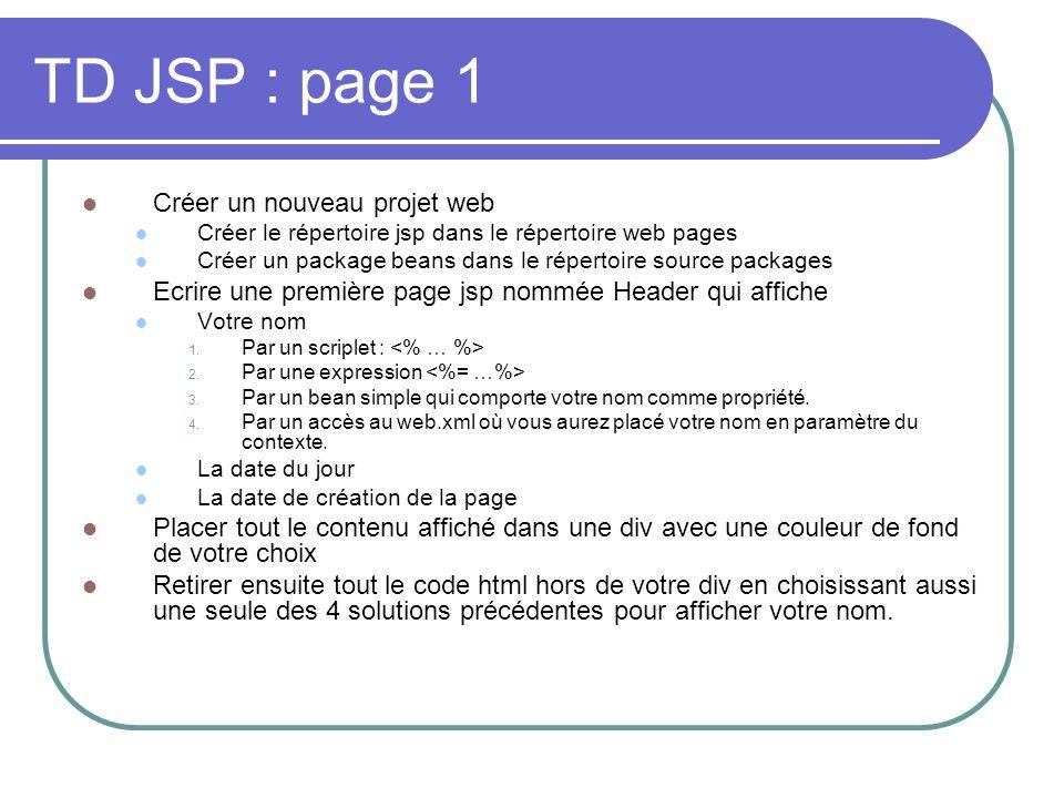 TD JSP : page 1 Créer un nouveau projet web Créer le répertoire jsp dans le répertoire web pages Créer un package beans dans le répertoire source pack
