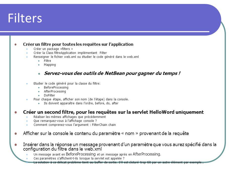 Filters Créer un filtre pour toutes les requêtes sur lapplication Créer un package «filters » Créer la Class filtreApplication implémentant Filter Ren