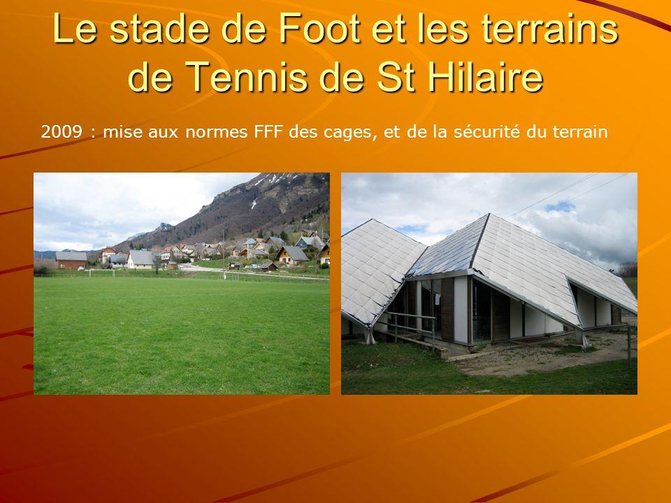 Le stade de Foot et les terrains de Tennis de St Hilaire 2009 : mise aux normes FFF des cages, et de la sécurité du terrain