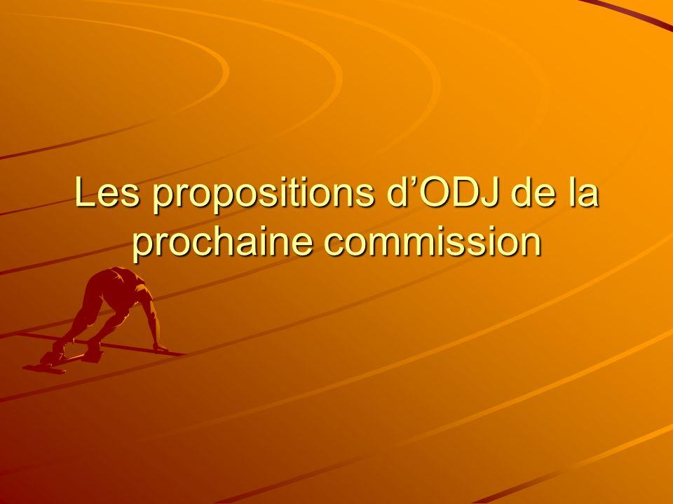 Les propositions dODJ de la prochaine commission