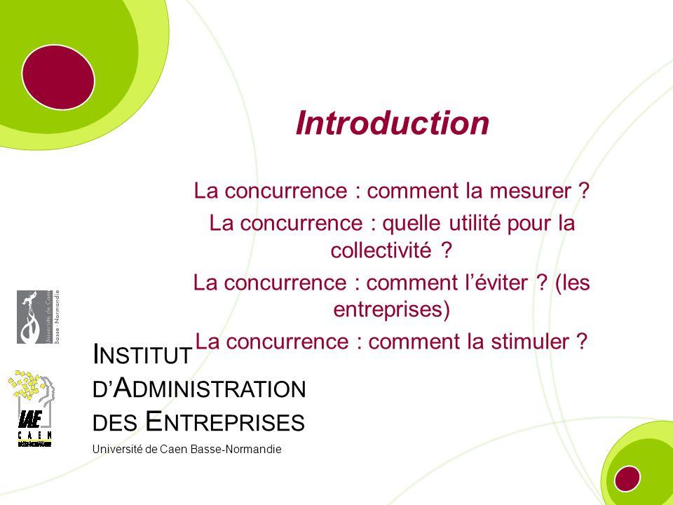 I NSTITUT D A DMINISTRATION DES E NTREPRISES Université de Caen Basse-Normandie Introduction La concurrence : comment la mesurer ? La concurrence : qu