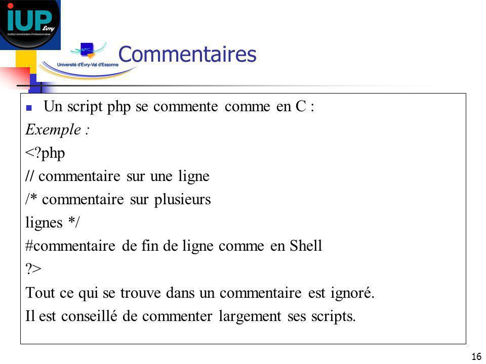 16 Commentaires Un script php se commente comme en C : Exemple : <?php // commentaire sur une ligne /* commentaire sur plusieurs lignes */ #commentair