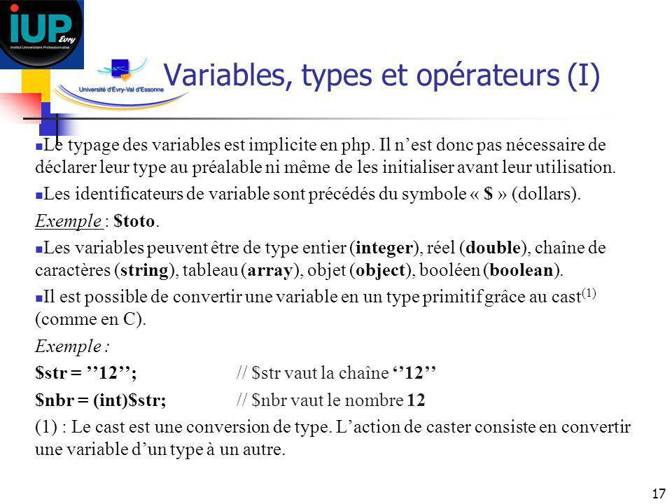 17 Variables, types et opérateurs (I) Le typage des variables est implicite en php. Il nest donc pas nécessaire de déclarer leur type au préalable ni