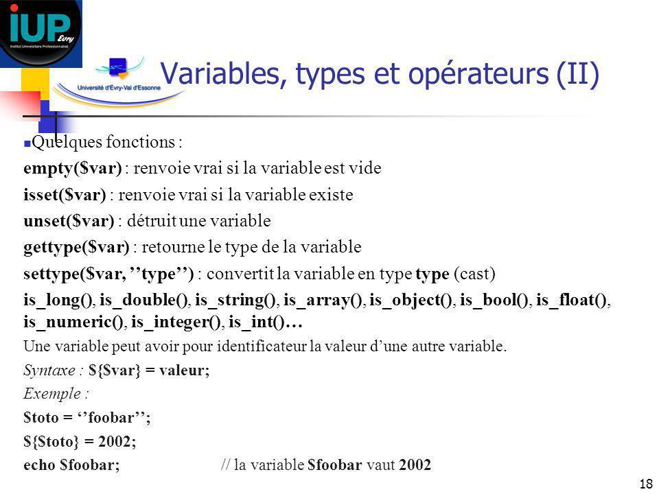 18 Variables, types et opérateurs (II) Quelques fonctions : empty($var) : renvoie vrai si la variable est vide isset($var) : renvoie vrai si la variab