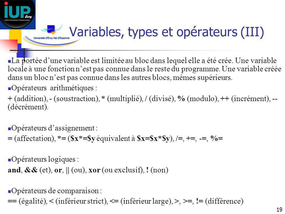 19 Variables, types et opérateurs (III) La portée dune variable est limitée au bloc dans lequel elle a été crée. Une variable locale à une fonction ne