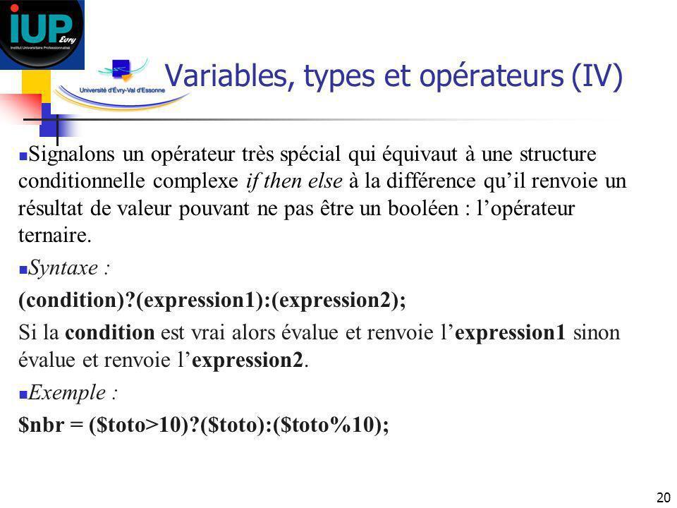 20 Variables, types et opérateurs (IV) Signalons un opérateur très spécial qui équivaut à une structure conditionnelle complexe if then else à la diff