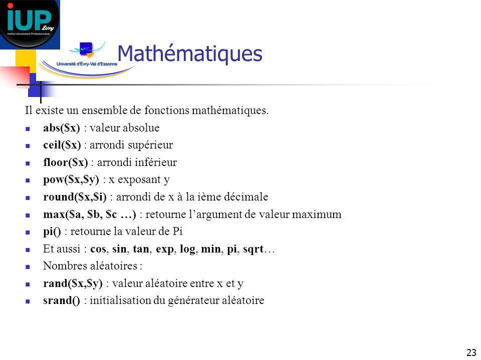 23 Mathématiques Il existe un ensemble de fonctions mathématiques. abs($x) : valeur absolue ceil($x) : arrondi supérieur floor($x) : arrondi inférieur