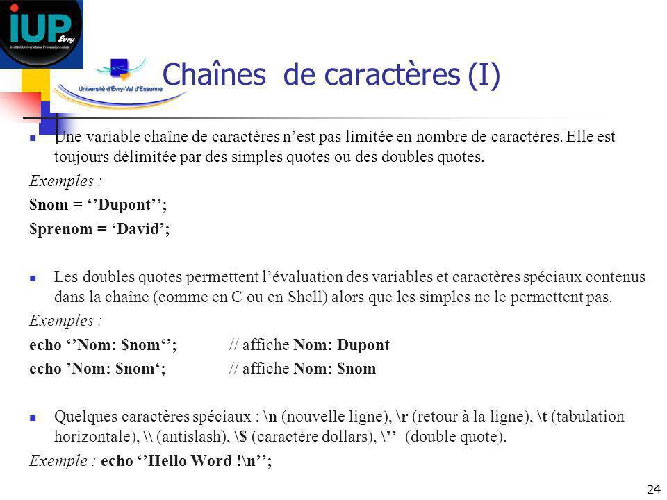 24 Chaînes de caractères (I) Une variable chaîne de caractères nest pas limitée en nombre de caractères. Elle est toujours délimitée par des simples q