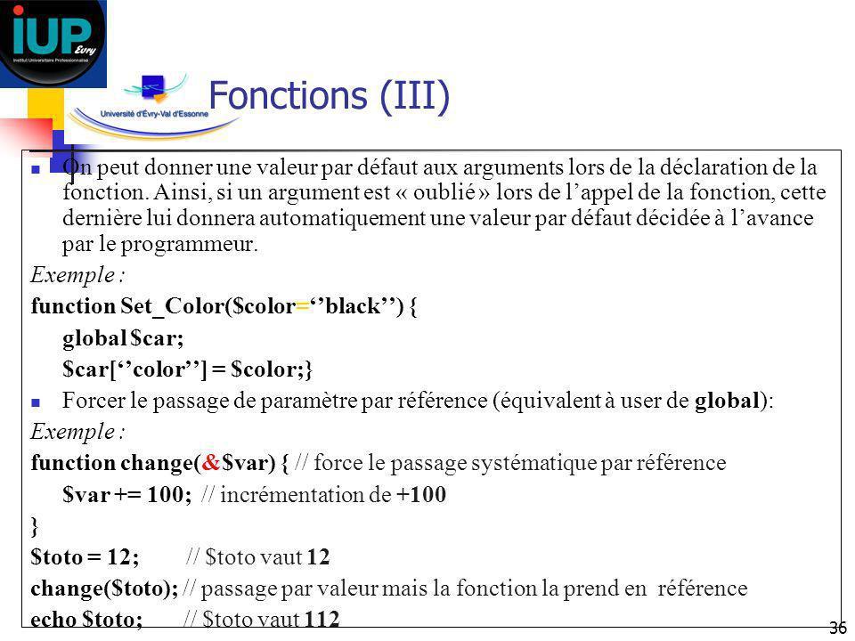 36 Fonctions (III) On peut donner une valeur par défaut aux arguments lors de la déclaration de la fonction. Ainsi, si un argument est « oublié » lors