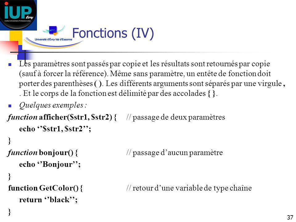 37 Fonctions (IV) Les paramètres sont passés par copie et les résultats sont retournés par copie (sauf à forcer la référence). Même sans paramètre, un
