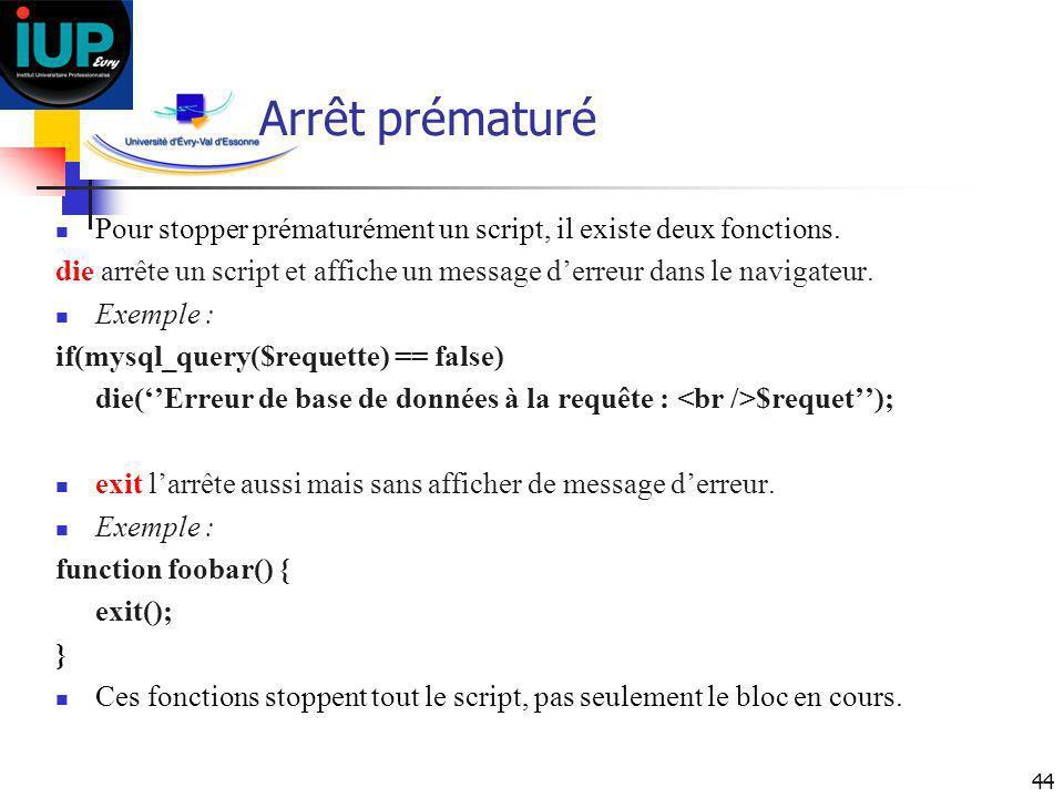 44 Arrêt prématuré Pour stopper prématurément un script, il existe deux fonctions. die arrête un script et affiche un message derreur dans le navigate