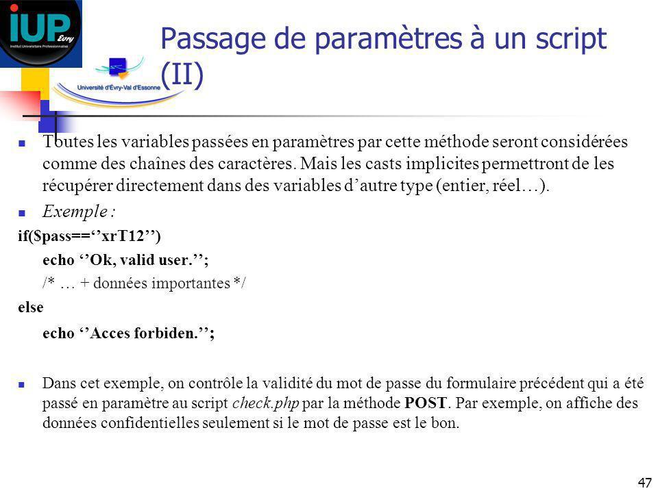 47 Passage de paramètres à un script (II) Toutes les variables passées en paramètres par cette méthode seront considérées comme des chaînes des caract