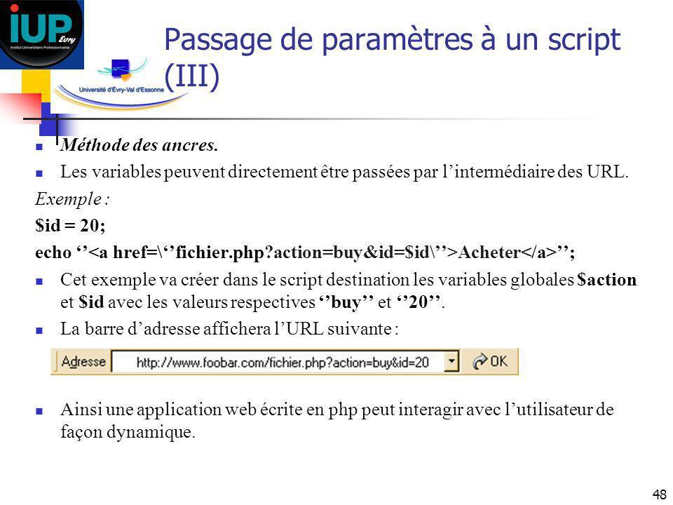 48 Passage de paramètres à un script (III) Méthode des ancres. Les variables peuvent directement être passées par lintermédiaire des URL. Exemple : $i