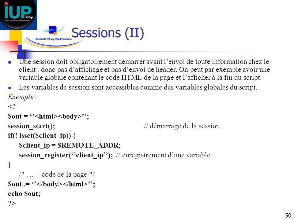 50 Sessions (II) Une session doit obligatoirement démarrer avant lenvoi de toute information chez le client : donc pas daffichage et pas denvoi de hea