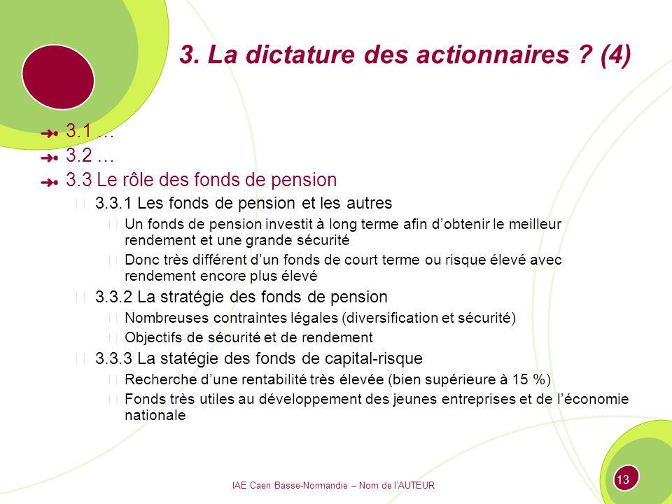 IAE Caen Basse-Normandie – Nom de lAUTEUR 13 3. La dictature des actionnaires ? (4) 3.1 … 3.2 … 3.3 Le rôle des fonds de pension 3.3.1 Les fonds de pe