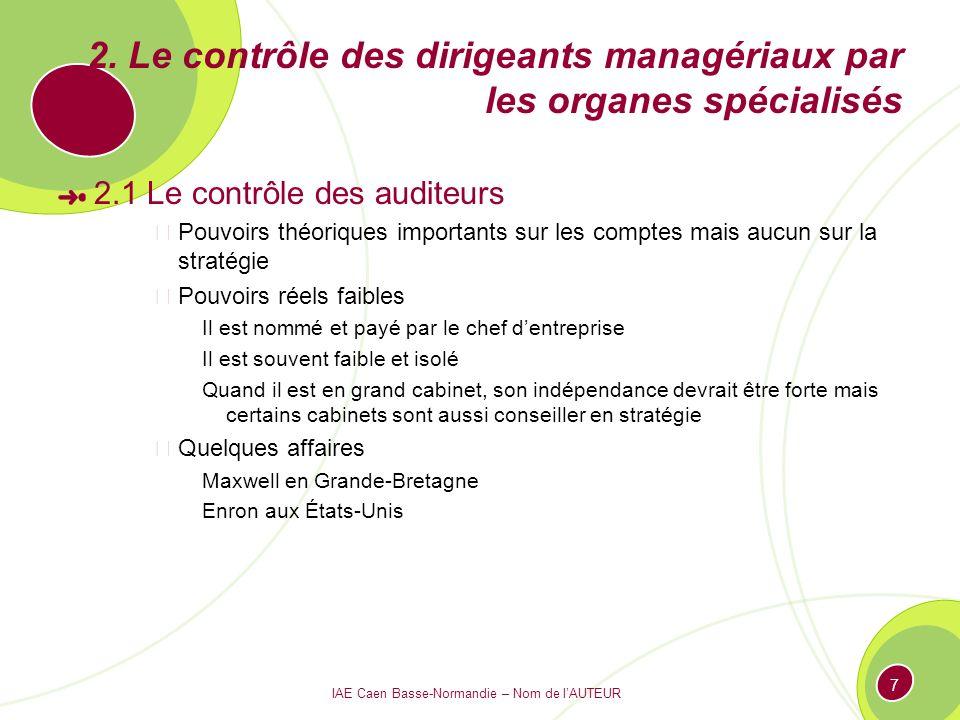 IAE Caen Basse-Normandie – Nom de lAUTEUR 7 2. Le contrôle des dirigeants managériaux par les organes spécialisés 2.1 Le contrôle des auditeurs Pouvoi