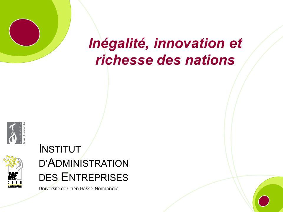 I NSTITUT D A DMINISTRATION DES E NTREPRISES Université de Caen Basse-Normandie Inégalité, innovation et richesse des nations