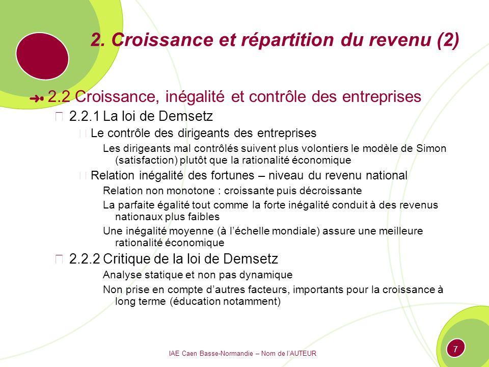 IAE Caen Basse-Normandie – Nom de lAUTEUR 7 2. Croissance et répartition du revenu (2) 2.2 Croissance, inégalité et contrôle des entreprises 2.2.1 La
