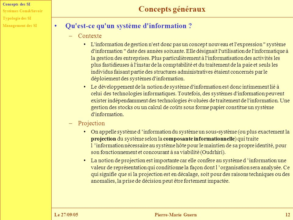 Typologie des SI Management des SI Systèmes Com&Savoir Le 27/09/05Pierre-Marie Guern12 Concepts généraux Qu'est-ce qu'un système d'information ? –Cont