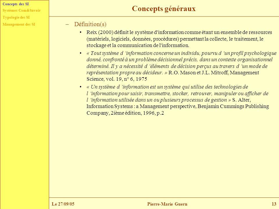 Typologie des SI Management des SI Systèmes Com&Savoir Le 27/09/05Pierre-Marie Guern13 Concepts généraux –Définition(s) Reix (2000) définit le système
