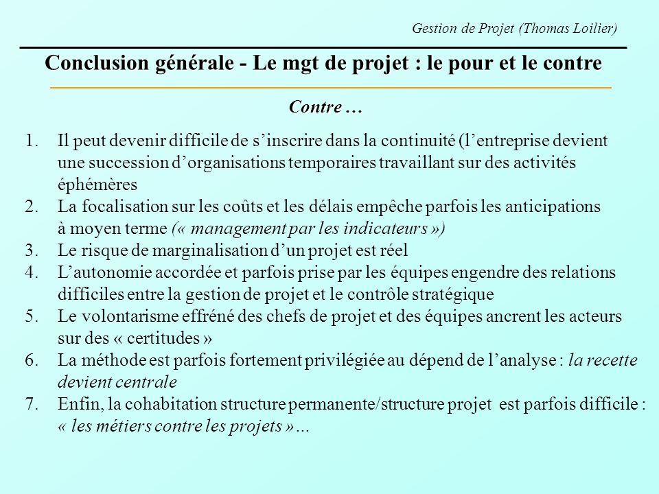 Conclusion générale - Le mgt de projet : le pour et le contre Contre … 1.Il peut devenir difficile de sinscrire dans la continuité (lentreprise devien