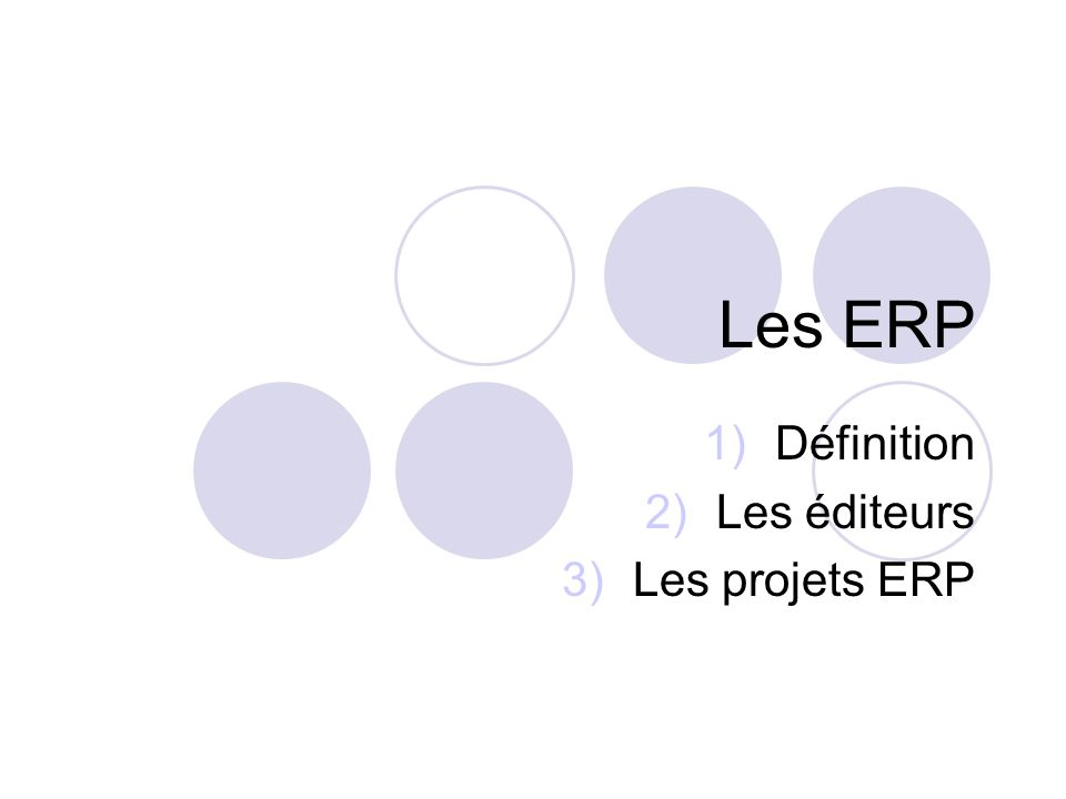Les ERP 1)Définition 2)Les éditeurs 3)Les projets ERP