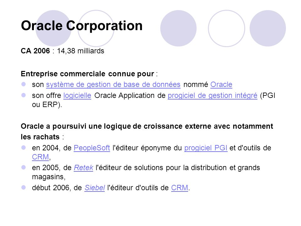 Oracle Corporation CA 2006 : 14,38 milliards Entreprise commerciale connue pour : son système de gestion de base de données nommé Oraclesystème de ges
