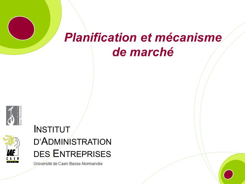 IAE Caen Basse-Normandie – Nom de lAUTEUR 2 Planification et mécanisme de marché Trois couples proches Le mécanisme de marché Le mécanisme de la planification Marché et plan : de lopposition à la complémentarité