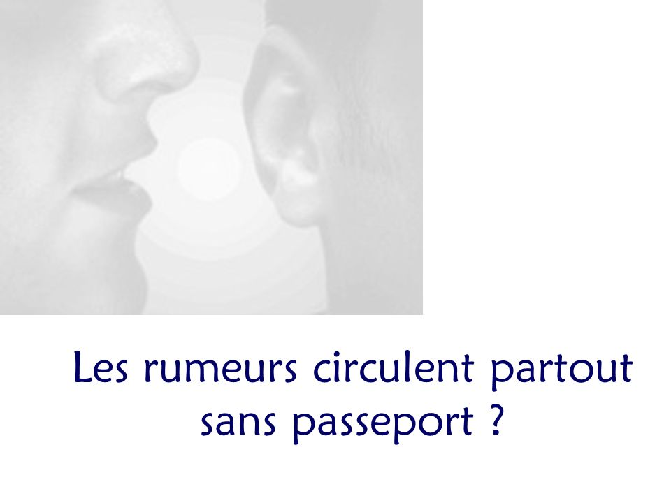 Les rumeurs circulent partout sans passeport ?