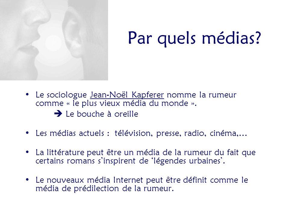 Par quels médias? Le sociologue Jean-Noël Kapferer nomme la rumeur comme « le plus vieux média du monde ». Le bouche à oreille Les médias actuels : té