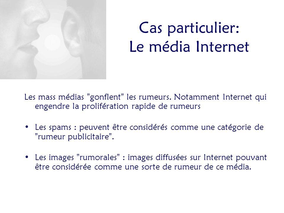 Cas particulier: Le média Internet Les mass médias gonflent les rumeurs.