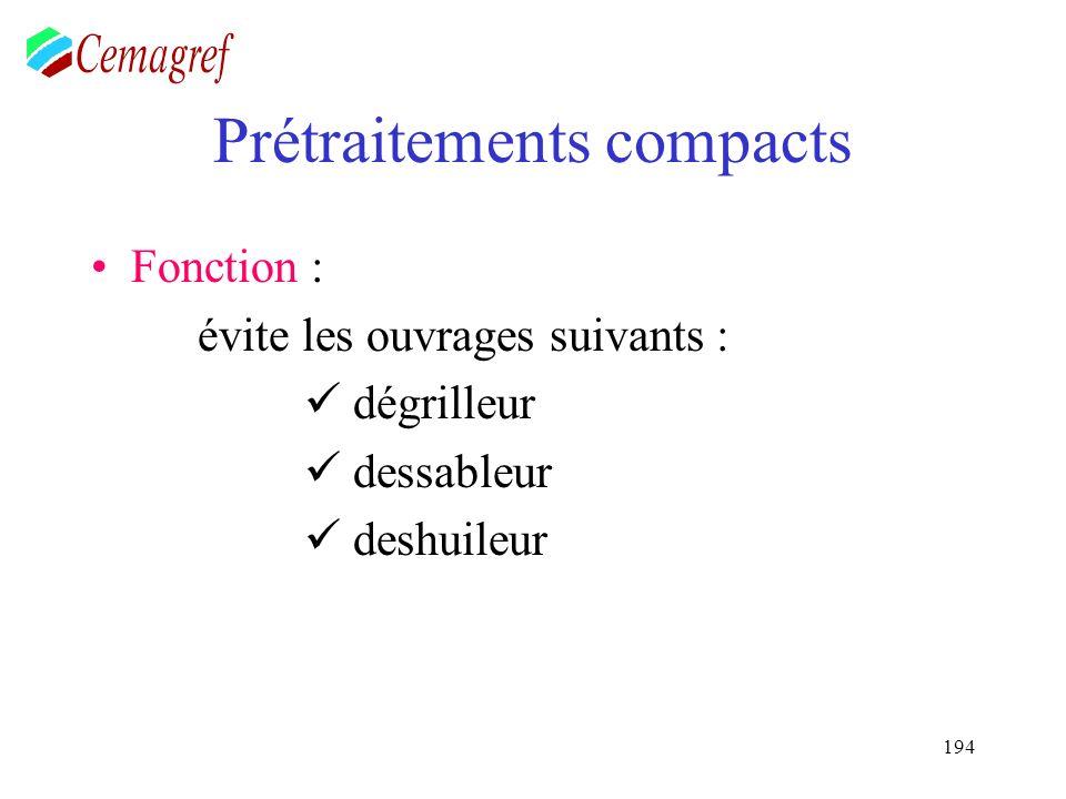 194 Prétraitements compacts Fonction : évite les ouvrages suivants : dégrilleur dessableur deshuileur