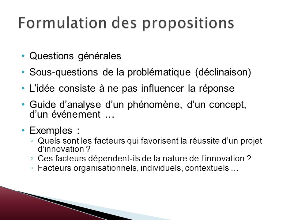 Questions générales Sous-questions de la problématique (déclinaison) Lidée consiste à ne pas influencer la réponse Guide danalyse dun phénomène, dun c