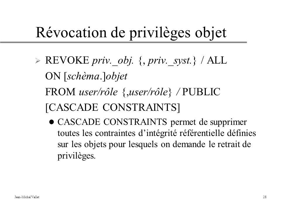 Jean-Michel Vallet28 Révocation de privilèges objet REVOKE priv._obj.