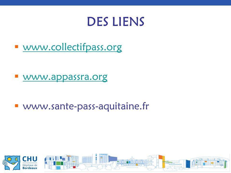 DES LIENS www.collectifpass.org www.appassra.org www.sante-pass-aquitaine.fr