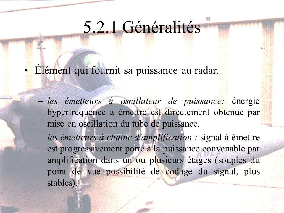 5.2.1 Généralités Élément qui fournit sa puissance au radar.